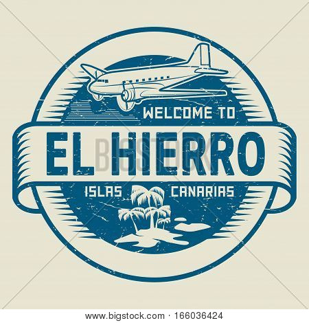 Stamp or label with the text Welcome to El Hierro Canary Islands vector illustration