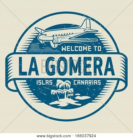 Stamp or label with the text Welcome to La Gomera Canary Islands vector illustration