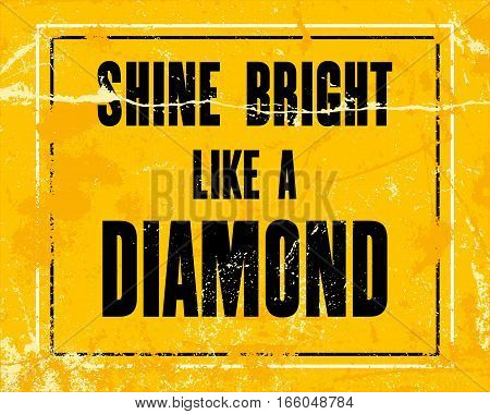 Inspiring motivation quote with text Shine Bright Like a Diamond. Vector typography poster design concept