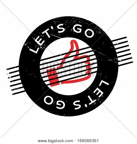 Lets Go rubber stamp. Grunge design with dust scratches. Effects can be easily removed for a clean, crisp look. Color is easily changed.