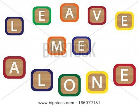 Kids blocks spelling leave me alone isolated on a white background