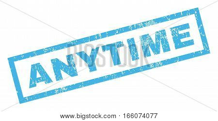 Anytime text rubber seal stamp watermark. Tag inside rectangular shape with grunge design and unclean texture. Inclined vector blue ink sign on a white background.