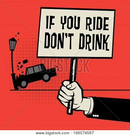 Poster in hand business concept with car crash and text If You Ride Don't Drink vector illustration