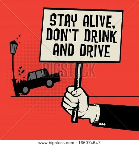 Poster in hand business concept with car crash and text Stay Alive Don't Drink and Drive vector illustration
