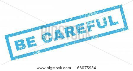 Be Careful text rubber seal stamp watermark. Caption inside rectangular shape with grunge design and dirty texture. Inclined vector blue ink sticker on a white background.