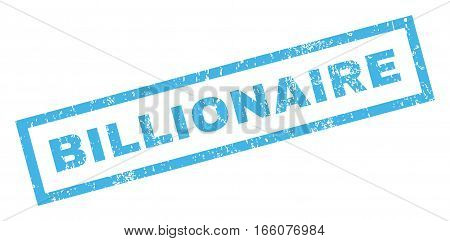 Billionaire text rubber seal stamp watermark. Caption inside rectangular shape with grunge design and dust texture. Inclined vector blue ink sticker on a white background.