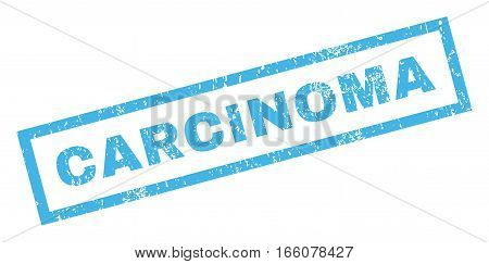 Carcinoma text rubber seal stamp watermark. Caption inside rectangular banner with grunge design and dust texture. Inclined vector blue ink sticker on a white background.