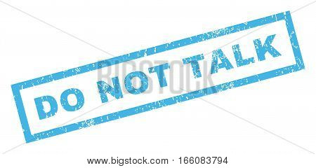 Do Not Talk text rubber seal stamp watermark. Caption inside rectangular banner with grunge design and dirty texture. Inclined vector blue ink emblem on a white background.