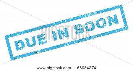 Due In Soon text rubber seal stamp watermark. Tag inside rectangular banner with grunge design and dust texture. Inclined vector blue ink sticker on a white background.