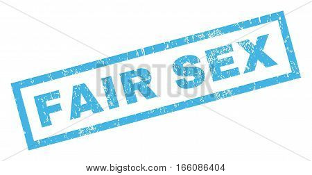 Fair Sex text rubber seal stamp watermark. Caption inside rectangular shape with grunge design and dirty texture. Inclined vector blue ink emblem on a white background.