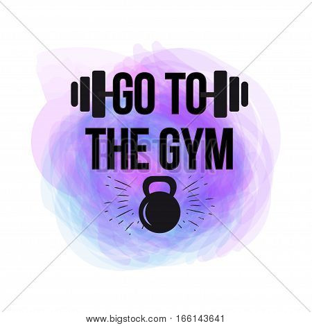 black kettlebell on colorful watercolor brush background with motivation text - go to the gym.Fitness quote. Vector illustration.