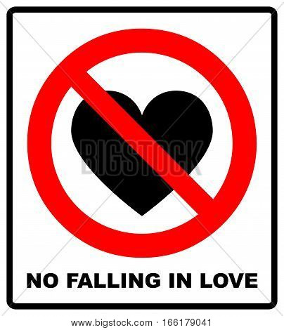 No love sign. No falling in love label. Vector illustration. Prohibited red circle with heart black silhouette.