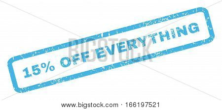 15 Percent Off Everything text rubber seal stamp watermark. Tag inside rectangular banner with grunge design and unclean texture. Inclined vector blue ink sticker on a white background.