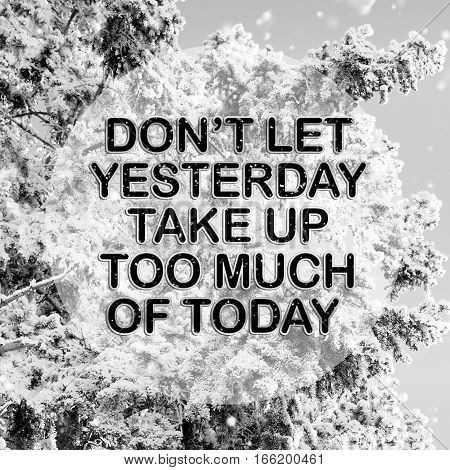 don't let yesterday take up too much of today words on winter background