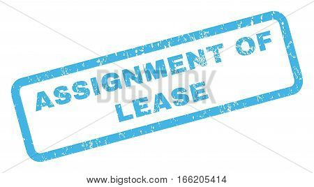 Assignment Of Lease text rubber seal stamp watermark. Caption inside rectangular banner with grunge design and dust texture. Inclined vector blue ink sign on a white background.