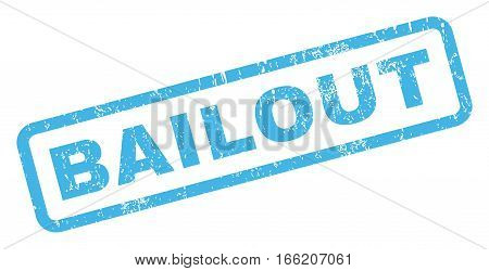 Bailout text rubber seal stamp watermark. Caption inside rectangular banner with grunge design and dust texture. Inclined vector blue ink sticker on a white background.