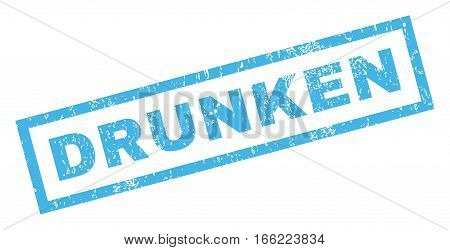 Drunken text rubber seal stamp watermark. Caption inside rectangular shape with grunge design and dust texture. Inclined vector blue ink emblem on a white background.