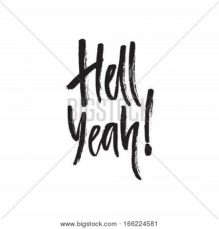 Hell yeah - unique lettering made by hand. Haddrawn brush lettering with a heavy texture. Great for posters, mugs, apparel design.