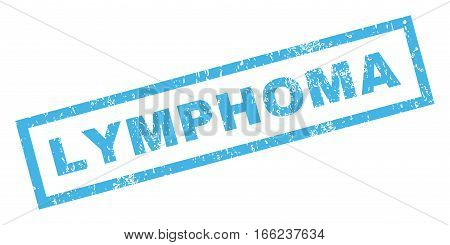 Lymphoma text rubber seal stamp watermark. Caption inside rectangular shape with grunge design and scratched texture. Inclined vector blue ink emblem on a white background.