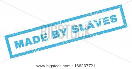 Made By Slaves text rubber seal stamp watermark. Caption inside rectangular shape with grunge design and scratched texture. Inclined vector blue ink emblem on a white background.
