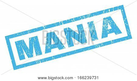 Mania text rubber seal stamp watermark. Caption inside rectangular banner with grunge design and scratched texture. Inclined vector blue ink emblem on a white background.