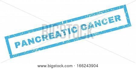 Pancreatic Cancer text rubber seal stamp watermark. Tag inside rectangular shape with grunge design and dirty texture. Inclined vector blue ink emblem on a white background.