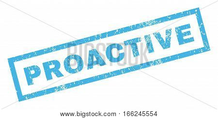 Proactive text rubber seal stamp watermark. Caption inside rectangular banner with grunge design and dirty texture. Inclined vector blue ink sticker on a white background.
