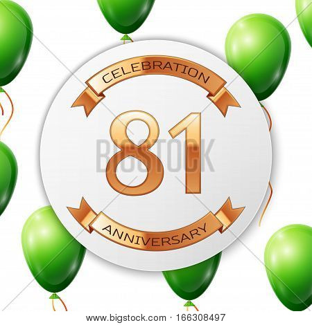 Golden number eighty one years anniversary celebration on white circle paper banner with gold ribbon. Realistic green balloons with ribbon on white background. Vector illustration.