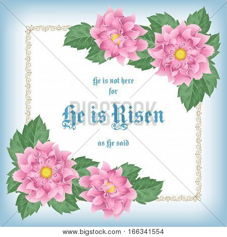 He is Risen. Easter greeting card with flowers and decorative frame. Vector Illustration