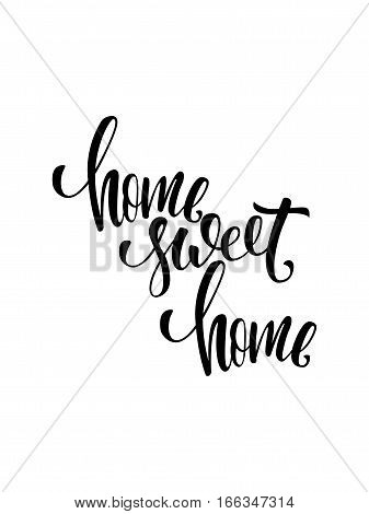 Home sweet home poster. Modern brush calligraphy. Isolated on white background.
