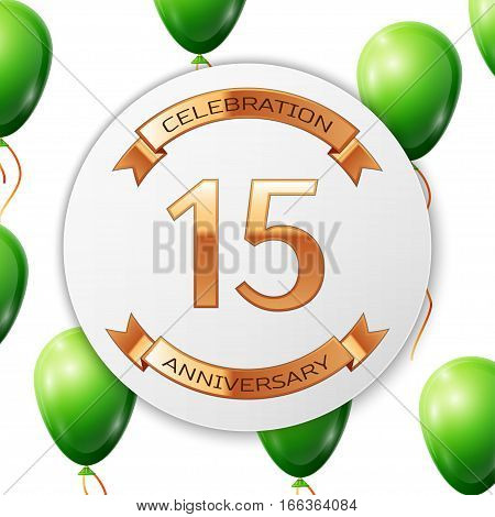 Golden number fifteen years anniversary celebration on white circle paper banner with gold ribbon. Realistic green balloons with ribbon on white background. Vector illustration.