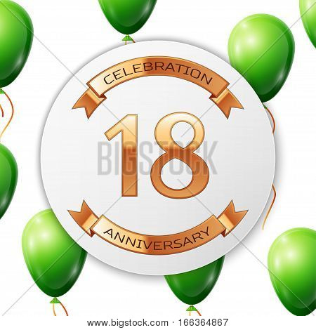 Golden number eighteen years anniversary celebration on white circle paper banner with gold ribbon. Realistic green balloons with ribbon on white background. Vector illustration.