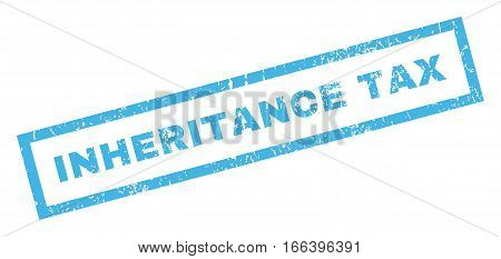 Inheritance Tax text rubber seal stamp watermark. Caption inside rectangular shape with grunge design and scratched texture. Inclined vector blue ink sign on a white background.