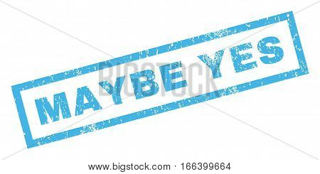 Maybe Yes text rubber seal stamp watermark. Tag inside rectangular shape with grunge design and unclean texture. Inclined vector blue ink sign on a white background.