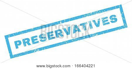 Preservatives text rubber seal stamp watermark. Tag inside rectangular banner with grunge design and dirty texture. Inclined vector blue ink sign on a white background.