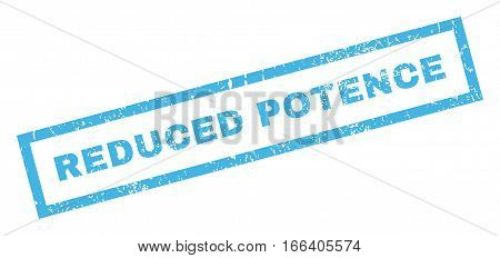 Reduced Potence text rubber seal stamp watermark. Tag inside rectangular shape with grunge design and scratched texture. Inclined vector blue ink sign on a white background.