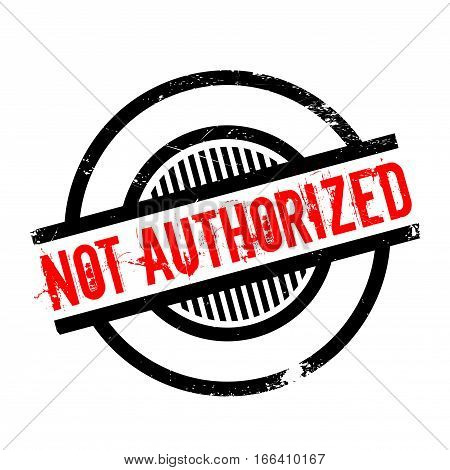 Not Authorized rubber stamp. Grunge design with dust scratches. Effects can be easily removed for a clean, crisp look. Color is easily changed.