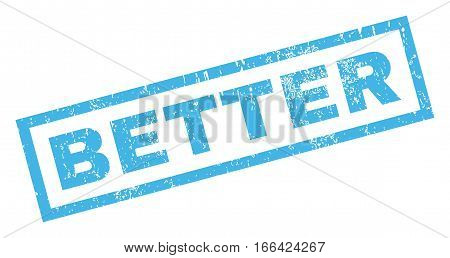Better text rubber seal stamp watermark. Tag inside rectangular shape with grunge design and dirty texture. Inclined vector blue ink sign on a white background.