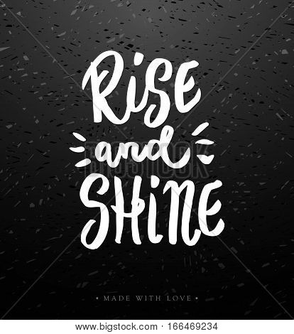 Rise and shine - motivational inspiring hand drawn white chalk board calligraphy. Hand lettered modern printable phrase. Vector illustration