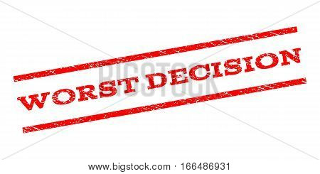 Worst Decision watermark stamp. Text tag between parallel lines with grunge design style. Rubber seal stamp with dirty texture. Vector red color ink imprint on a white background.