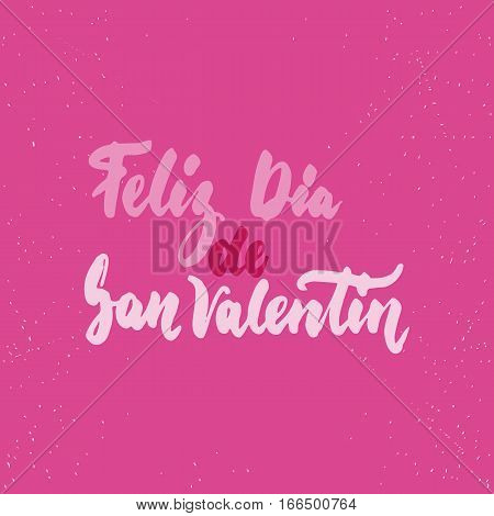 Feliz Dia de San Valentin what means Happy Valentines Day -Spanish love lettering calligraphy phrase isolated on the background. Fun brush ink typography for photo overlays print poster design.