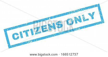 Citizens Only text rubber seal stamp watermark. Caption inside rectangular shape with grunge design and dirty texture. Inclined vector blue ink sign on a white background.