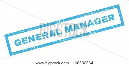 General Manager text rubber seal stamp watermark. Tag inside rectangular banner with grunge design and dirty texture. Inclined vector blue ink sign on a white background.