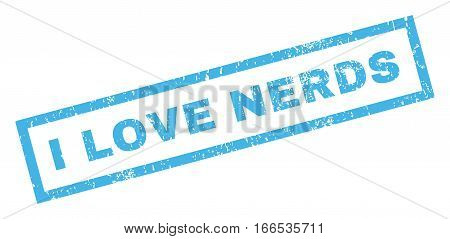 I Love Nerds text rubber seal stamp watermark. Caption inside rectangular banner with grunge design and scratched texture. Inclined vector blue ink emblem on a white background.