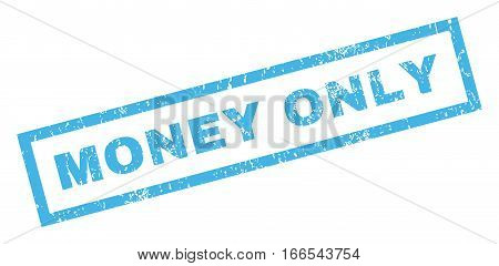 Money Only text rubber seal stamp watermark. Caption inside rectangular shape with grunge design and dirty texture. Inclined vector blue ink emblem on a white background.