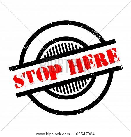 Stop Here rubber stamp. Grunge design with dust scratches. Effects can be easily removed for a clean, crisp look. Color is easily changed.