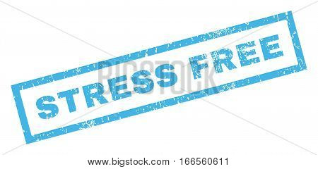 Stress Free text rubber seal stamp watermark. Tag inside rectangular shape with grunge design and scratched texture. Inclined vector blue ink sign on a white background.