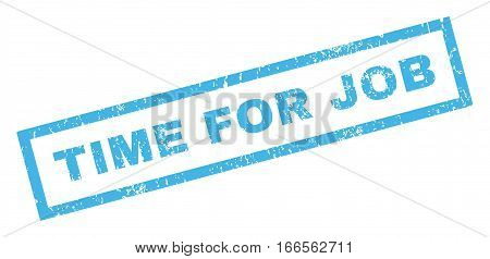 Time For Job text rubber seal stamp watermark. Caption inside rectangular shape with grunge design and dirty texture. Inclined vector blue ink emblem on a white background.