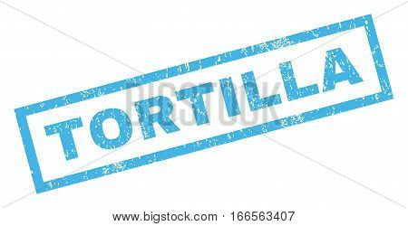 Tortilla text rubber seal stamp watermark. Caption inside rectangular banner with grunge design and dirty texture. Inclined vector blue ink sticker on a white background.