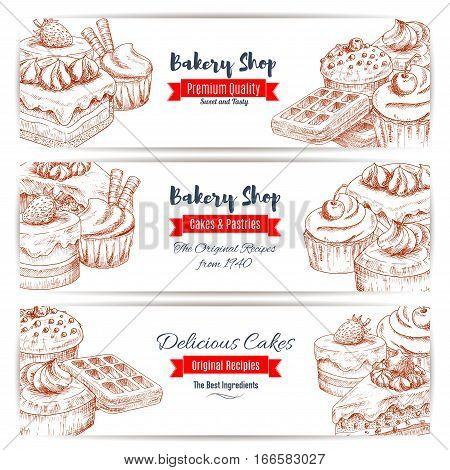 Bakery desserts sketch. Baker shop or pastry banners set of cakes, sweet cupcakes and waffle with fruits and berries, creamy pies and tarts with puddings, chocolate muffins. Vector design for cafe, cafeteria, patisserie dessert menu